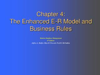 Chapter 4: The Enhanced E-R Model and Business Rules