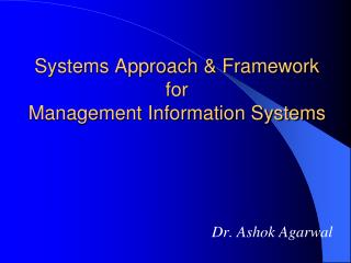 Systems Approach & Framework for  Management Information Systems