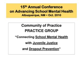 15 th  Annual Conference  on Advancing School Mental Health Albuquerque, NM ~ Oct. 2010