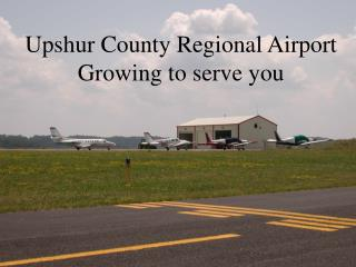 Upshur County Regional Airport Growing to serve you