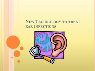 New Technology to treat ear infections