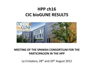 HPP ch16 CIC bioGUNE RESULTS MEETING OF THE SPANISH CONSORTIUM FOR THE PARTICIPACION IN THE HPP