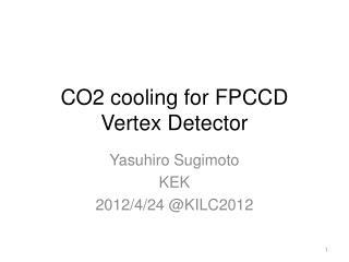 CO2 cooling for FPCCD Vertex Detector
