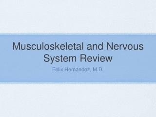 Musculoskeletal and Nervous System Review