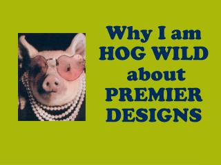 Why I am  HOG WILD  about  PREMIER DESIGNS