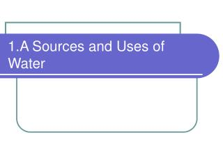 1.A Sources and Uses of Water