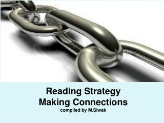 Reading Strategy Making Connections compiled by M.Siwak