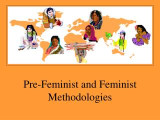 Pre-Feminist and Feminist Methodologies