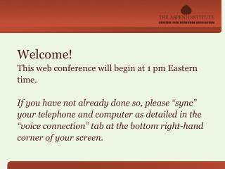 Welcome! This web conference will begin at 1 pm Eastern time.