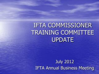 IFTA COMMISSIONER TRAINING COMMITTEE UPDATE