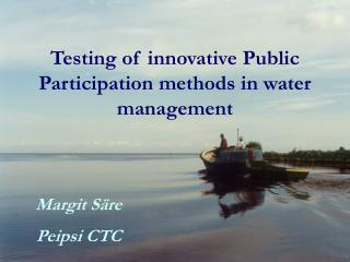 Testing of innovative  Public Participation  methods in water management