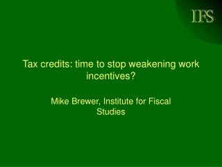 Tax credits: time to stop weakening work incentives?