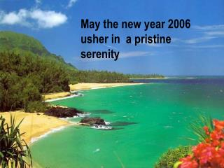 May the new year 2006 usher in  a pristine serenity