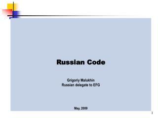 Russian Code Grigoriy Malukhin Russian delegate to EFG May, 2009