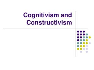 Cognitivism and Constructivism