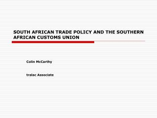 SOUTH AFRICAN TRADE POLICY AND THE SOUTHERN AFRICAN CUSTOMS UNION