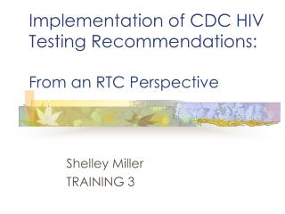 Implementation of CDC HIV Testing Recommendations: From an RTC Perspective