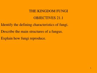 THE KINGDOM FUNGI OBJECTIVES 21.1 Identify the defining characteristics of fungi.