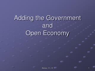 Adding the Government and   Open Economy