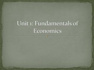 Unit 1: Fundamentals of Economics