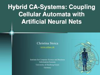 Hybrid CA-Systems: Coupling Cellular Automata with Artificial Neural Nets