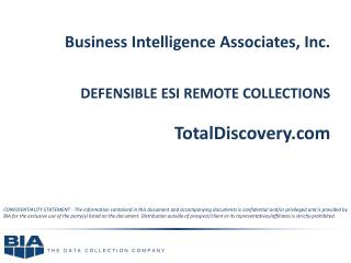 Business Intelligence Associates, Inc.    DEFENSIBLE ESI REMOTE COLLECTIONS TotalDiscovery