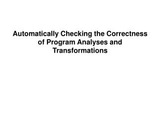 Automatically Checking the Correctness of Program Analyses and Transformations