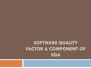 SOFTWARE QUALITY FACTOR & COMPONENT OF SQA