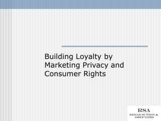 Building Loyalty by  Marketing Privacy and Consumer Rights