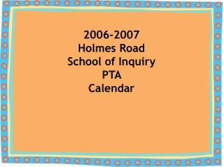 2006-2007 Holmes Road  School of Inquiry PTA  Calendar