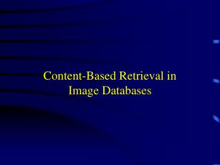 Content-Based Retrieval in Image Databases