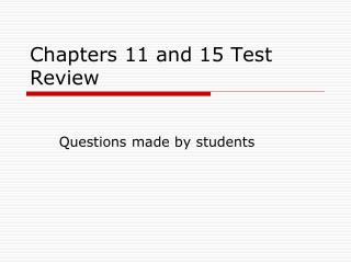 Chapters 11 and 15 Test Review