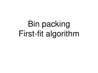 Bin packing First-fit algorithm