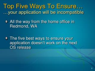 Top Five Ways To Ensure… …your application will be incompatible
