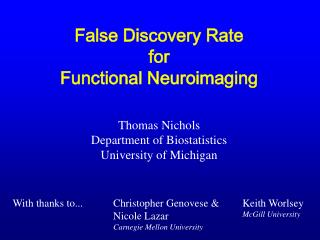False Discovery Rate for Functional Neuroimaging Thomas Nichols Department of Biostatistics University of Michigan