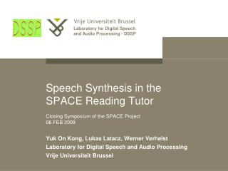 Speech Synthesis in the  SPACE Reading Tutor Closing Symposium of the SPACE Project 06 FEB 2009