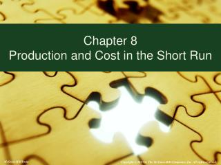 Chapter 8 Production and Cost in the Short Run