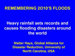 REMEMBERING 2O10'S FLOODS  Heavy rainfall sets records and causes flooding disasters around the world
