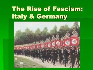 The Rise of Fascism: Italy & Germany