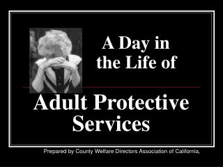 A Day in             the Life of Adult Protective Services