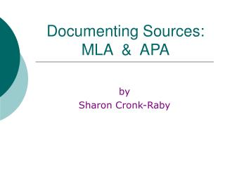 Documenting Sources: MLA  &  APA