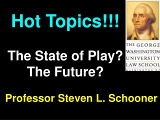 Hot Topics!!! The State of Play? The Future?