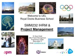 Welcome to UEL Royal Docks Business School  SMM232 IHRM & Project Management