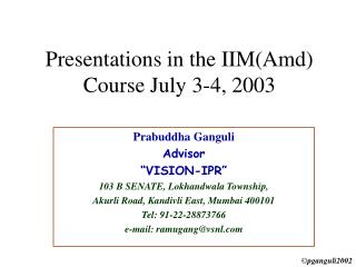 Presentations in the IIM(Amd) Course July 3-4, 2003