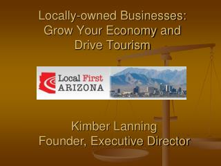 Locally-owned Businesses: Grow Your Economy and  Drive Tourism