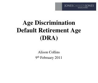 Age Discrimination  Default Retirement Age (DRA)