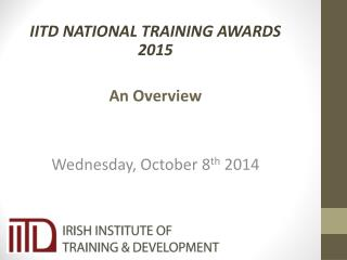 IITD NATIONAL TRAINING AWARDS  2015 An Overview  Wednesday, October 8 th  2014
