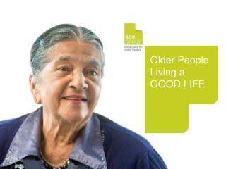 Older People Living a GOOD LIFE