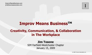 Improv Means Business TM Creativity, Communication, & Collaboration in The Workplace