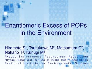 Enantiomeric Excess of POPs  in the Environment